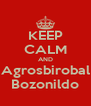 KEEP CALM AND Agrosbirobal Bozonildo - Personalised Poster A4 size