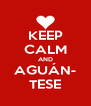 KEEP CALM AND AGUÁN- TESE - Personalised Poster A4 size