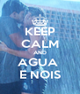 KEEP CALM AND AGUA  E NOIS - Personalised Poster A4 size