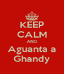 KEEP CALM AND Aguanta a Ghandy - Personalised Poster A4 size