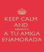 KEEP CALM  AND  AGUANTA  A TU AMIGA ENAMORADA - Personalised Poster A4 size