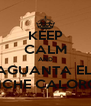KEEP CALM AND AGUANTA EL  PINCHE CALORON. - Personalised Poster A4 size
