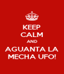 KEEP CALM AND AGUANTA LA MECHA UFO! - Personalised Poster A4 size
