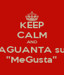 KEEP CALM AND AGUANTA su ''MeGusta'' - Personalised Poster A4 size