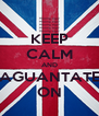 KEEP CALM AND AGUANTATE ON - Personalised Poster A4 size