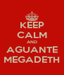 KEEP CALM AND AGUANTE MEGADETH - Personalised Poster A4 size