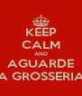 KEEP CALM AND AGUARDE A GROSSERIA - Personalised Poster A4 size