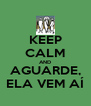 KEEP CALM AND AGUARDE, ELA VEM AÍ - Personalised Poster A4 size
