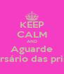 KEEP CALM AND Aguarde o aniversário das princesas  - Personalised Poster A4 size