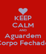 KEEP CALM AND Aguardem Corpo Fechado - Personalised Poster A4 size