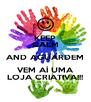 KEEP CALM AND AGUARDEM VEM AÍ UMA LOJA CRIATIVA!!! - Personalised Poster A4 size