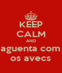 KEEP CALM AND aguenta com os avecs - Personalised Poster A4 size