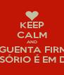 KEEP CALM AND AGUENTA FIRME QUE O CASÓRIO É EM DEZEMBRO  - Personalised Poster A4 size