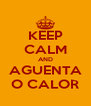 KEEP CALM AND AGUENTA O CALOR - Personalised Poster A4 size