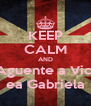 KEEP CALM AND Aguente a Vic  ea Gabriela - Personalised Poster A4 size