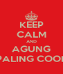 KEEP CALM AND AGUNG PALING COOL - Personalised Poster A4 size