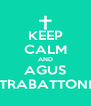KEEP CALM AND AGUS TRABATTONI - Personalised Poster A4 size
