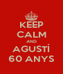 KEEP CALM AND AGUSTÍ 60 ANYS - Personalised Poster A4 size