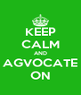 KEEP CALM AND AGVOCATE ON - Personalised Poster A4 size