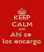 KEEP CALM AND Ahí se  los encargo - Personalised Poster A4 size
