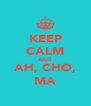 KEEP CALM AND AH, CHO, MA - Personalised Poster A4 size