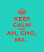 KEEP CALM AND AH, CHO, MA.. - Personalised Poster A4 size