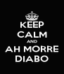 KEEP CALM AND AH MORRE DIABO - Personalised Poster A4 size