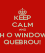KEEP CALM AND AH O WINDOWS QUEBROU! - Personalised Poster A4 size