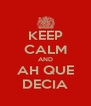 KEEP CALM AND AH QUE DECIA - Personalised Poster A4 size