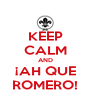 KEEP CALM AND ¡AH QUE ROMERO! - Personalised Poster A4 size