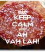 KEEP CALM AND AH VAH LAH! - Personalised Poster A4 size