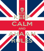KEEP CALM AND AHAAN RULES - Personalised Poster A4 size