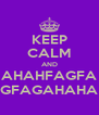 KEEP CALM AND AHAHFAGFA GFAGAHAHA - Personalised Poster A4 size