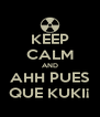 KEEP CALM AND AHH PUES QUE KUKI¡ - Personalised Poster A4 size