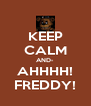 KEEP CALM AND- AHHHH! FREDDY! - Personalised Poster A4 size