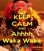 KEEP CALM AND Ahhhh Waka Waka - Personalised Poster A4 size
