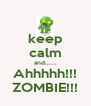 keep calm and...... Ahhhhh!!! ZOMBIE!!! - Personalised Poster A4 size