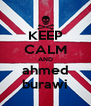 KEEP CALM AND ahmed burawi - Personalised Poster A4 size