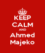 KEEP CALM AND Ahmed Majeko - Personalised Poster A4 size