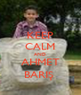 KEEP CALM AND AHMET BARIŞ  - Personalised Poster A4 size
