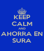 KEEP CALM AND AHORRA EN SURA - Personalised Poster A4 size