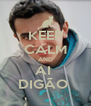 KEEP CALM AND AI  DIGÃO  - Personalised Poster A4 size