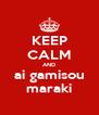 KEEP CALM AND ai gamisou maraki - Personalised Poster A4 size