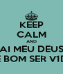 KEEP CALM AND AI MEU DEUS COMO E BOM SER V1D4 L0K4 - Personalised Poster A4 size