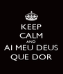 KEEP CALM AND AI MEU DEUS QUE DOR - Personalised Poster A4 size