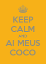 KEEP CALM AND AI MEUS COCO - Personalised Poster A4 size