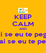 KEEP CALM AND Ai se eu te pego ai ai se eu te pego - Personalised Poster A4 size