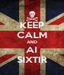 KEEP CALM AND AI SIXTIR - Personalised Poster A4 size