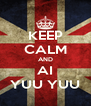 KEEP CALM AND AI YUU YUU - Personalised Poster A4 size