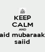 KEEP CALM AND aid mubaraak saiid - Personalised Poster A4 size
